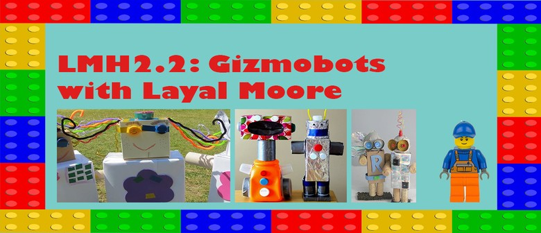 LMH2.2: Gizmobots with Layal Moore: CANCELLED