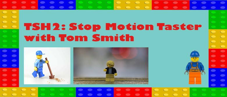 TSH2: Stop Motion Taster with Tom Smith: CANCELLED