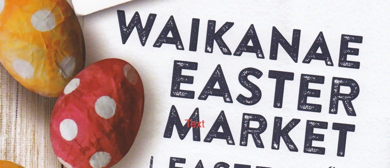 Waikanae Easter Market 2020: CANCELLED