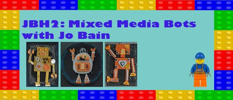 JBH2: Mixed Media Bots with Jo Bain: CANCELLED
