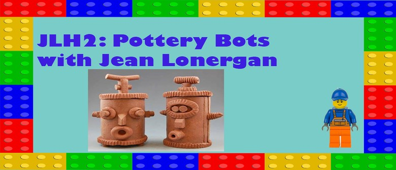 JLH2: Pottery Bots with Jean Lonergan: CANCELLED