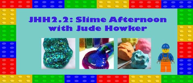 JHH2.2: Slime Afternoon with Jude Howker: CANCELLED