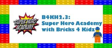 B4KH2.3: Super Hero Academy with Bricks 4 Kidz: CANCELLED