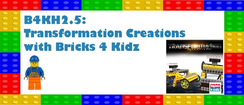 B4KH2.5: Transformation Creations with Bricks 4 Kidz: CANCELLED