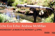 Walking About: Andrew McMillan - Echo Eco Echo