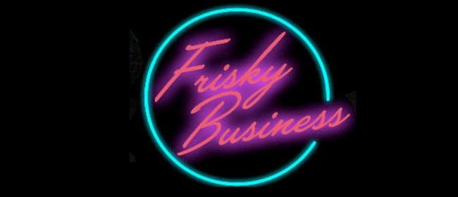 Frisky Business - 80's Flashback Night: POSTPONED