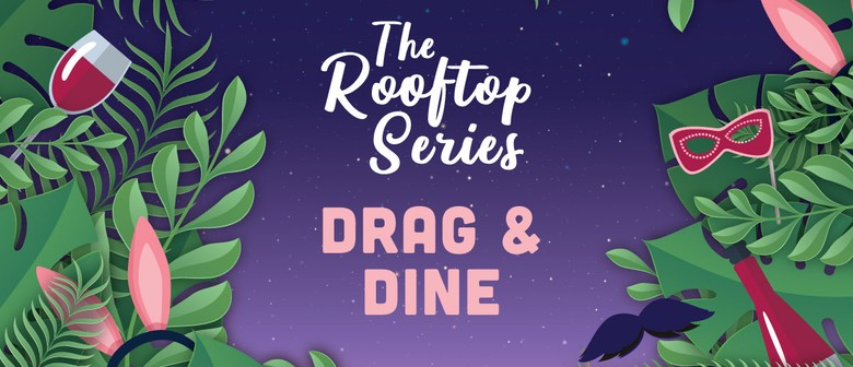 Drag & Dine | The Rooftop Series: POSTPONED