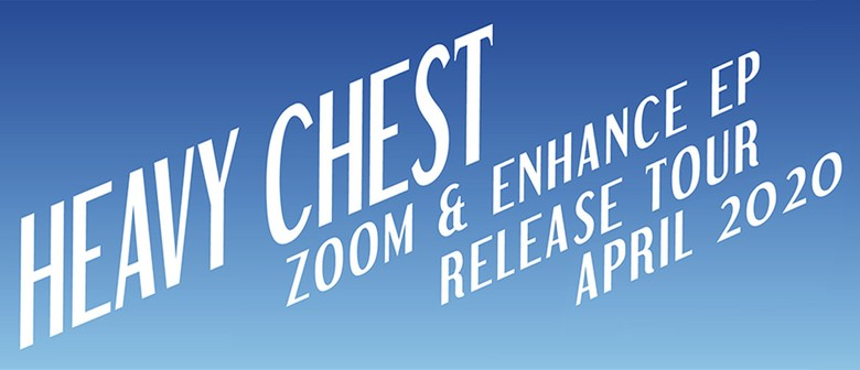 Heavy Chest: Zoom & Enhance EP Release Tour: POSTPONED