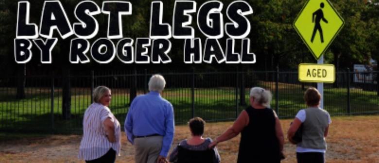 Last Legs – By Roger Hall: POSTPONED