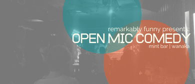 Remarkably Funny presents: Wānaka Open Mic Comedy: CANCELLED