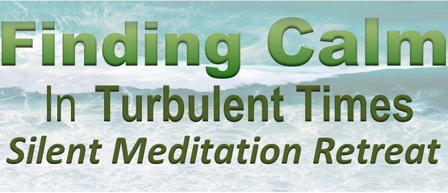 Finding Calm in Turbulent Times - Meditation Retreat