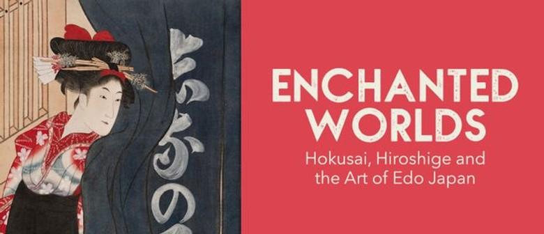 Enchanted Worlds: Hokusai Hiroshige and the Art of Edo Japan