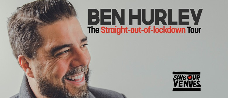 Ben Hurley: Straight-out-of-lockdown Tour