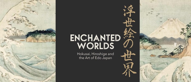 Enchanted Worlds: Hokusai Hiroshige and the Art of Edo Japan