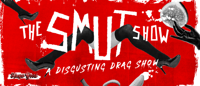 The Smut Show: A Disgusting Drag Show