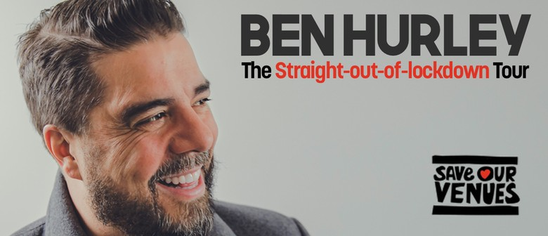 Ben Hurley: Straight out of Lockdown tour Hamilton