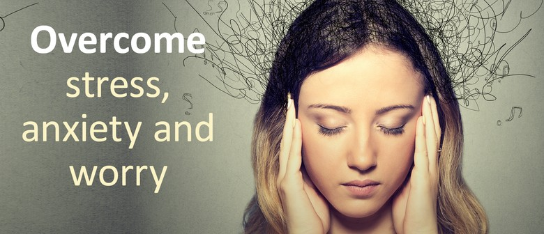 Overcoming Stress, Anxiety & Worry Half Day Course
