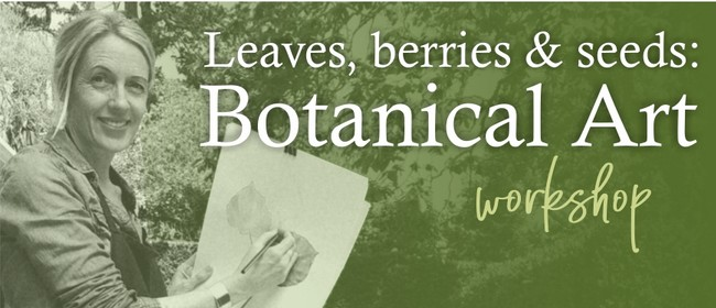 Leaves, Berries & Seeds: Botanical Art Workshop