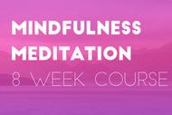 Mindfulness Meditation - 8 Week Course