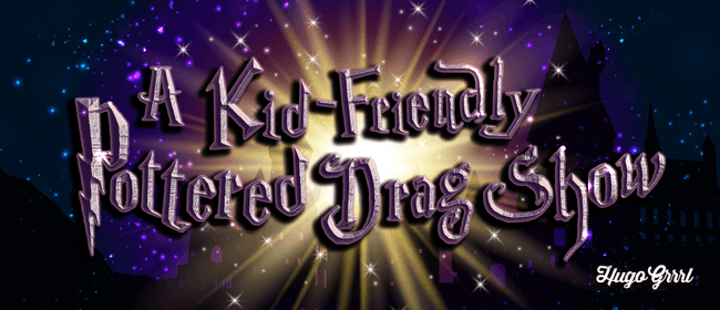 A Kid Friendly Pottered Drag Show!: CANCELLED
