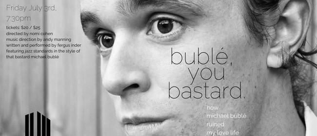 Buble, You Bastard