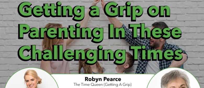 Get a Grip On Parenting In These Challenging Times