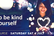 How to Be Kind to Yourself - Half Day Course