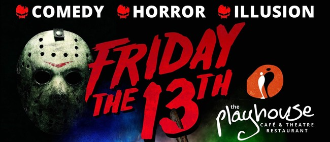 FRIDAY the 13th. at The Playhouse