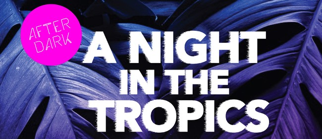 After Dark at OM - A Night in the Tropics