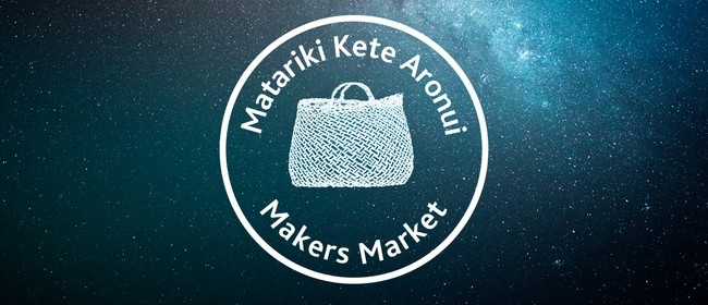Matariki Kete Aronui Makers Market