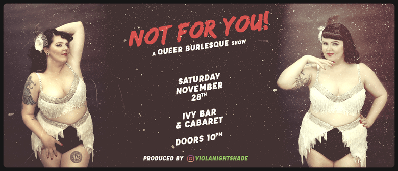 Not For You - a Queer Burlesque Show