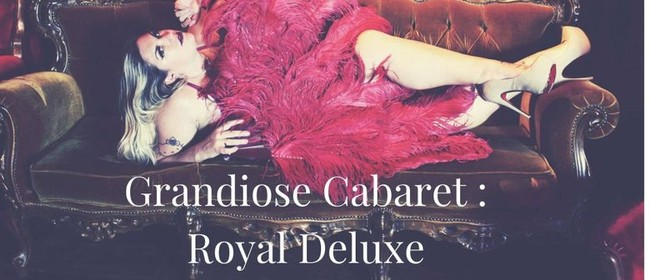 Grandiose Cabaret: Royal Deluxe