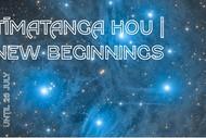 Timatanga Hou – New Beginnings Exhibition