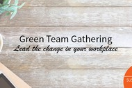 Green Team Gathering - Lead the Change In Your Workplace