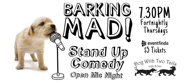Barking Mad - Open Mic Comedy