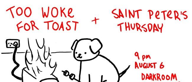 Too Woke For Toast & Saint Peter's Thursday