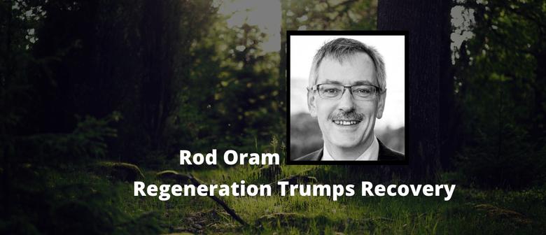 Rod Oram - Regeneration Trumps Recovery