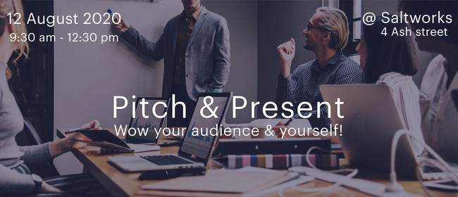 Pitch & Present - Wow Your Audience & Yourself