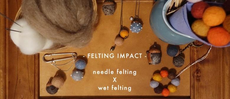 Felting Impact- Experience Both Needle Felting and Wet Felti