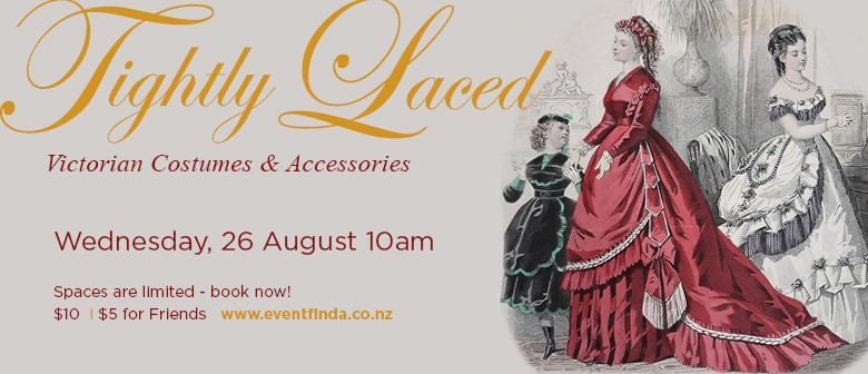 Tightly Laced: Victorian Costumes & Accessories (Tour#3): POSTPONED