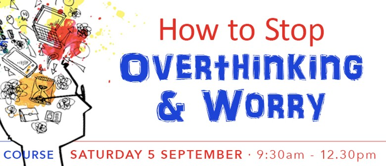 How to Stop Overthinking & Worry Half Day Course