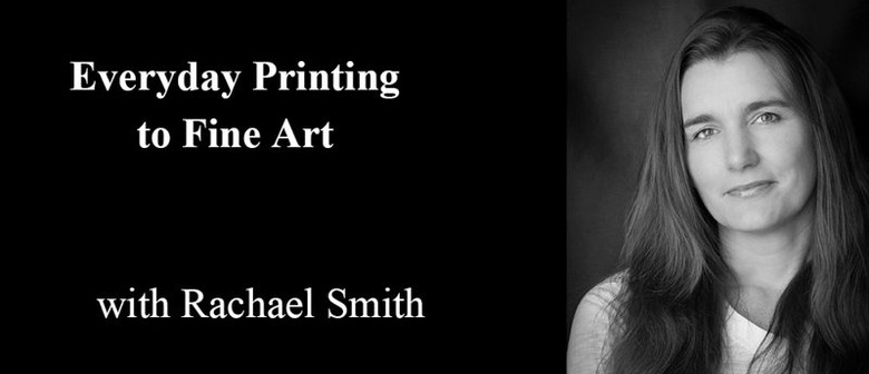 Everyday Printing to Fine Art with Rachael Smith
