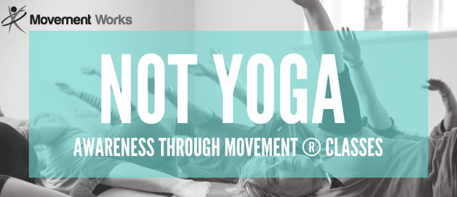 Not Yoga Awareness Through Movement Classes