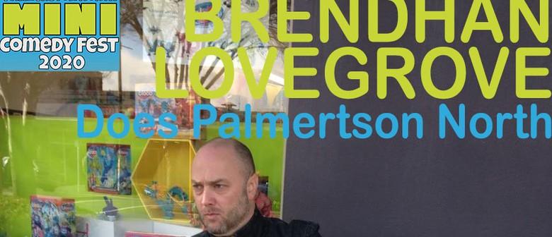 Brendhan Lovegrove Does Palmerston North (Mini Comedy Fest)