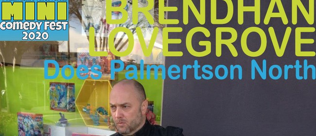 Brendhan Lovegrove Does Palmerston North (Mini Comedy Fest)
