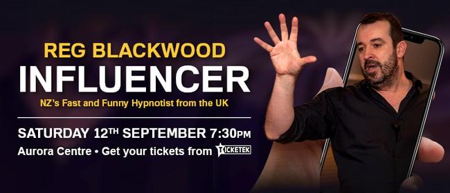 Reg Blackwood - Influencer: POSTPONED