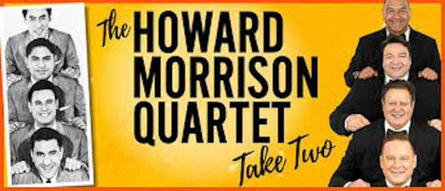The Howard Morrison Quartet Take Two: CANCELLED