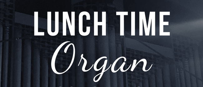 Lunch Time Organ Concert - Sacred Solos