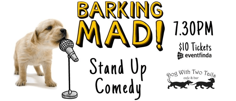 Barking Mad - Stand-Up Comedy