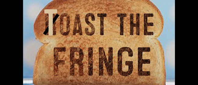 Toast the Fringe: CANCELLED